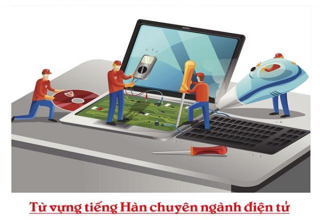 Những từ vựng tiếng Hàn chuyên ngành điện tử cần thiết và cơ bản nhất